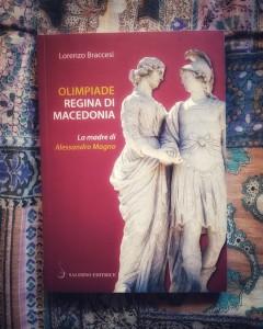 Olimpiade regina di Macedonia, la madre di Alessandro Magno libro di Lorenzo Braccesi