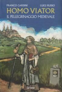 Homo viator il pellegrinaggio medievale